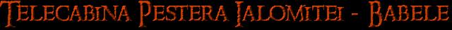 Telecabina Pestera Ialomitei - Babele